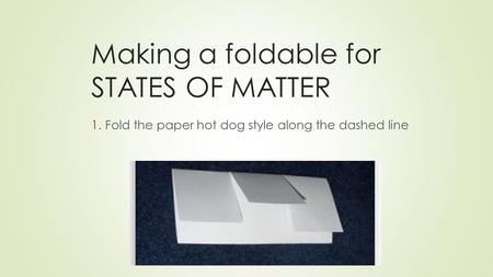 Making a foldable for STATES OF MATTER