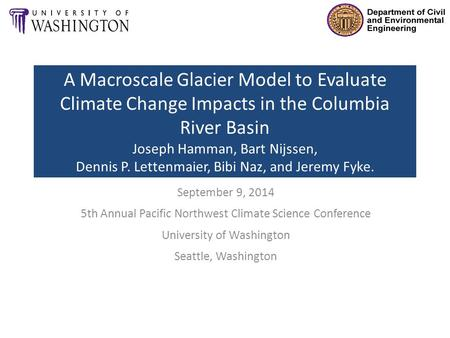 A Macroscale Glacier Model to Evaluate Climate Change Impacts in the Columbia River Basin Joseph Hamman, Bart Nijssen, Dennis P. Lettenmaier, Bibi Naz,