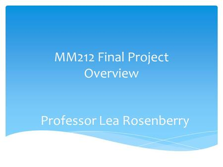 MM212 Final Project Overview Professor Lea Rosenberry.