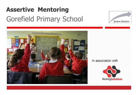Assertive Mentoring Gorefield Primary School In association with.