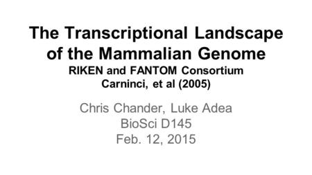Chris Chander, Luke Adea BioSci D145 Feb. 12, 2015