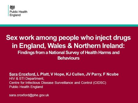 Sex work among people who inject drugs in England, Wales & Northern Ireland: Findings from a National Survey of Health Harms and Behaviours Sara Croxford,