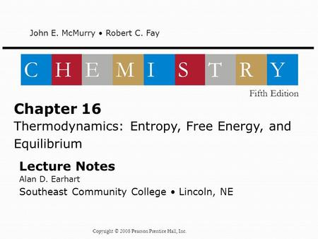 Lecture Notes Alan D. Earhart Southeast Community College Lincoln, NE Chapter 16 Thermodynamics: Entropy, Free Energy, and Equilibrium John E. McMurry.