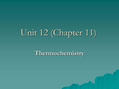 Unit 12 (Chapter 11) Thermochemistry. The Flow of Energy--Heat  Thermochemistry—heat changes that occur during chemical reactions  Energy—ability to.