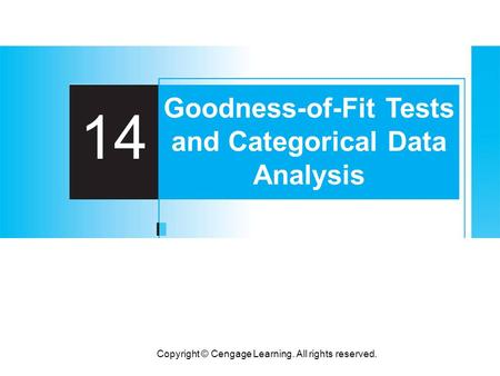Copyright © Cengage Learning. All rights reserved. 14 Goodness-of-Fit Tests and Categorical Data Analysis.