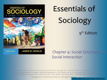 Social Structure and Social Interaction Copyright © 2011 Pearson Education, Inc. All rights reserved. This multimedia product and its contents are protected.