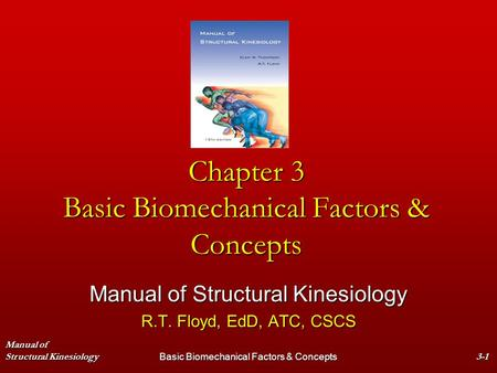 Manual of Structural KinesiologyBasic Biomechanical Factors & Concepts3-1 Chapter 3 Basic Biomechanical Factors & Concepts Manual of Structural Kinesiology.