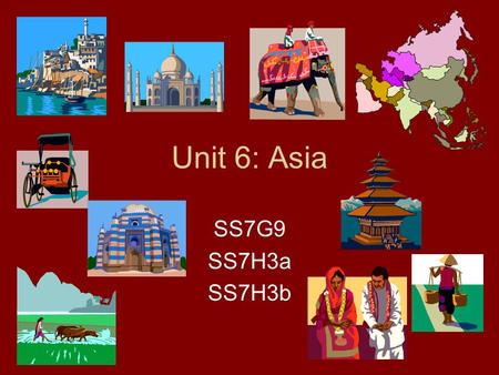 Unit 6: Asia SS7G9 SS7H3a SS7H3b. SS7G9 The student will locate selected features in Southern and Eastern Asia. Words to know: –Archipelago: a group of.