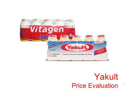 1 Yakult Price Evaluation. 2 Copyright © 2002 ACNielsen Yakult Yakult contains 30 Billion live Lactobacillus casei Shirota, a probiotic strain of good.