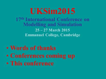 UKSim2015 Words of thanks Conferences coming up This conference