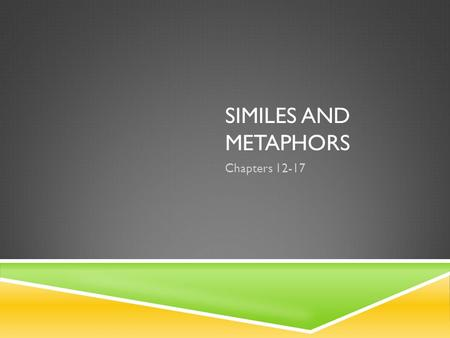 Similes and metaphors Chapters 12-17.