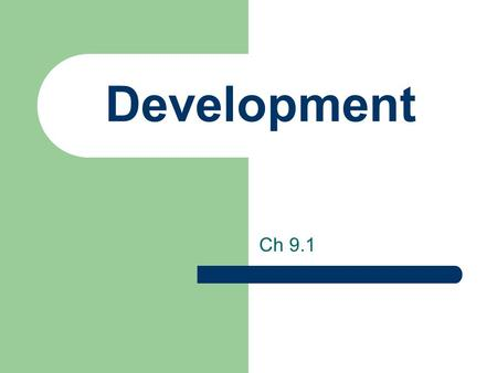 Development Ch 9.1. What is Development? The process of improving the material conditions of ppl thru the diffusion of knowledge and technology Improvements.