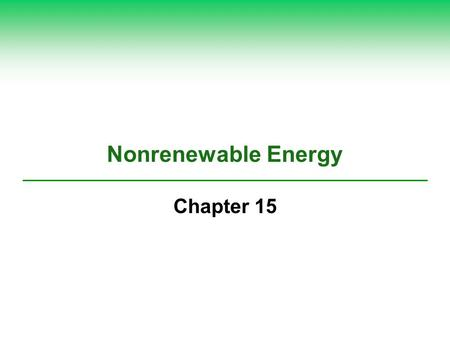 Nonrenewable Energy Chapter 15. Net Energy  Net energy is the amount of high-quality usable energy available from a resource after the amount of energy.