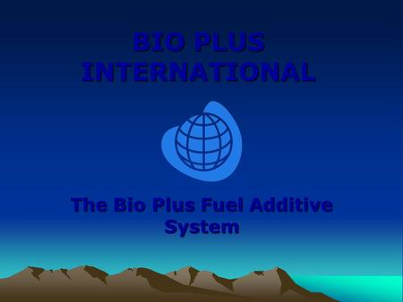 BIO PLUS INTERNATIONAL The Bio Plus Fuel Additive System.