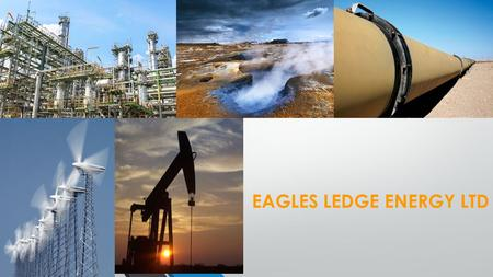 EAGLES LEDGE ENERGY LTD. Eagles Ledge Energy Ltd is a privately held, diversified energy company focused on the development of petroleum and renewable.