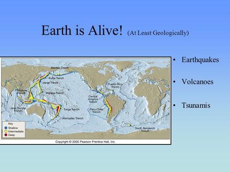 Earth is Alive! (At Least Geologically) Earthquakes Volcanoes Tsunamis.