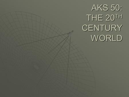 AKS 50: THE 20 TH CENTURY WORLD. Impact of Science & Technology: Space Exploration  Launching of manned & unmanned space shuttles & commercial satellites.