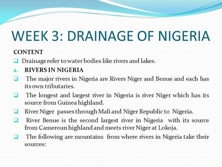 WEEK 3: DRAINAGE OF NIGERIA CONTENT  Drainage refer to water bodies like rivers and lakes. a. RIVERS IN NIGERIA  The major rivers in Nigeria are Rivers.