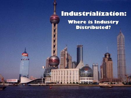 Where is Industry Distributed?