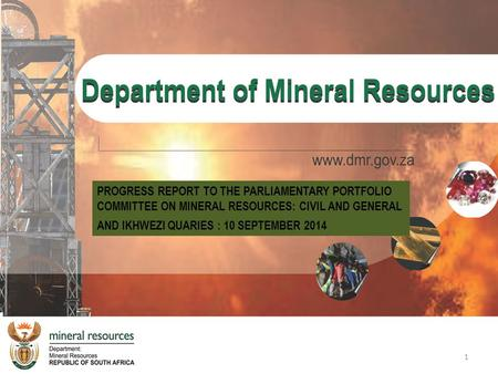 PROGRESS REPORT TO THE PARLIAMENTARY PORTFOLIO COMMITTEE ON MINERAL RESOURCES: CIVIL AND GENERAL AND IKHWEZI QUARIES : 10 SEPTEMBER 2014 1.