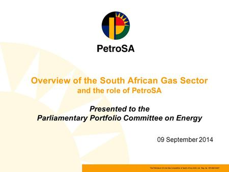 The Petroleum Oil and Gas Corporation of South Africa (SOC) Ltd Reg. No. 1970/008130/07 Overview of the South African Gas Sector and the role of PetroSA.