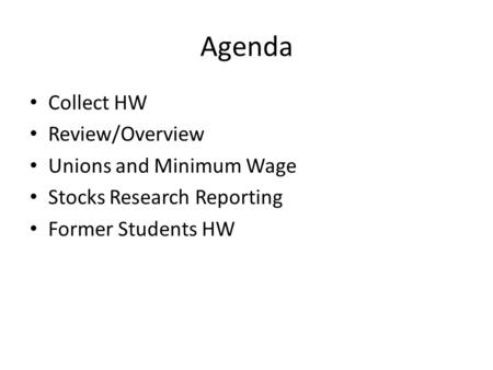 Agenda Collect HW Review/Overview Unions and Minimum Wage Stocks Research Reporting Former Students HW.