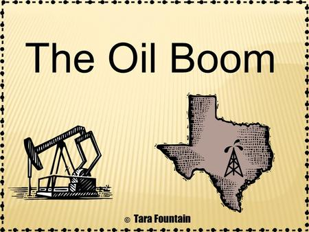 The Oil Boom © Tara Fountain. What is oil and how is it created?