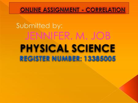 JENNIFER. M. JOB PHYSICAL SCIENCE REGISTER NUMBER: 13385005.