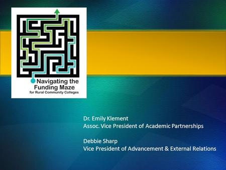 Dr. Emily Klement Assoc. Vice President of Academic Partnerships Debbie Sharp Vice President of Advancement & External Relations.