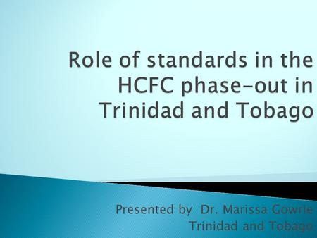 Presented by Dr. Marissa Gowrie Trinidad and Tobago.
