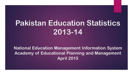Pakistan Education Statistics 2013-14 National Education Management Information System Academy of Educational Planning and Management April 2015.