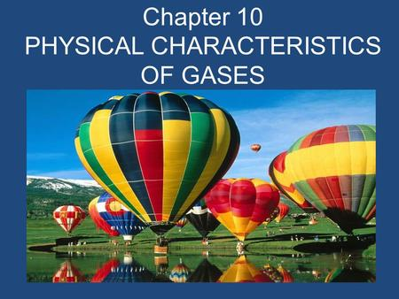 Chapter 10 PHYSICAL CHARACTERISTICS OF GASES. The Kinetic Molecular Theory of Matter To account for the behavior of the atoms and molecules that make.