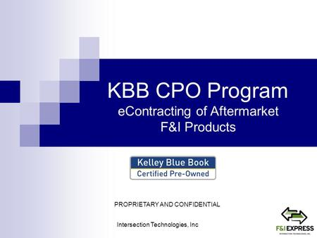 KBB CPO Program eContracting of Aftermarket F&I Products Intersection Technologies, Inc PROPRIETARY AND CONFIDENTIAL.