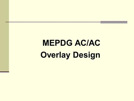 MEPDG AC/AC Overlay Design. MEPDG Overlay Designs PMS & Rehab Example Initial Overlay design.dgp.