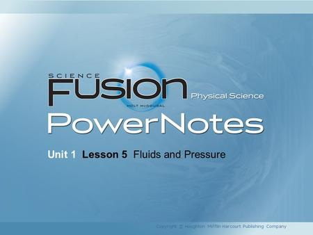 Unit 1 Lesson 5 Fluids and Pressure Copyright © Houghton Mifflin Harcourt Publishing Company.
