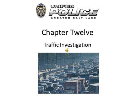 Chapter Twelve Traffic Investigation Traffic Laws Most crimes require that intent be proved. This is not true in the case of most traffic laws.