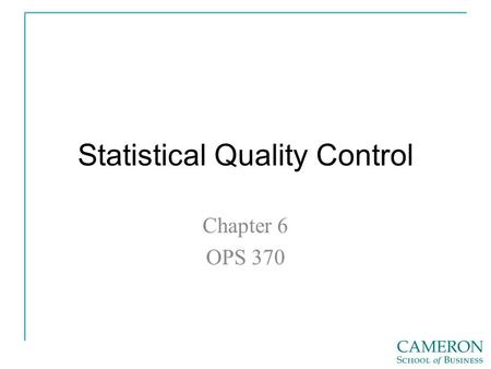 Statistical Quality Control Chapter 6 OPS 370. Statistical Process/Quality Control at Honda https://www.youtube.com/watch?v=a9hBmlWRjEc.