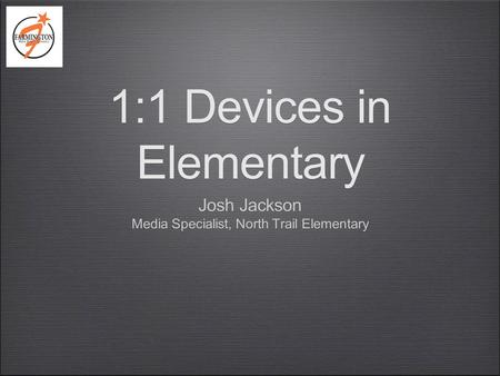 1:1 Devices in Elementary Josh Jackson Media Specialist, North Trail Elementary Josh Jackson Media Specialist, North Trail Elementary.
