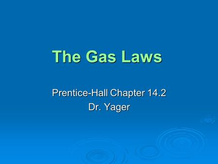 The Gas Laws Prentice-Hall Chapter 14.2 Dr. Yager.