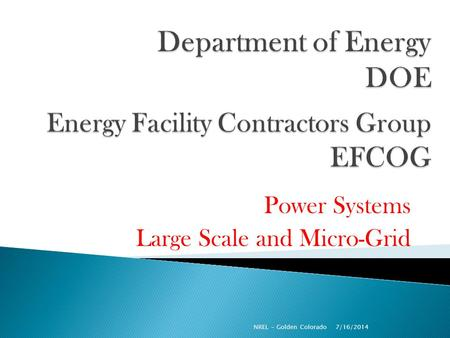 Power Systems Large Scale and Micro-Grid 7/16/2014 NREL - Golden Colorado.