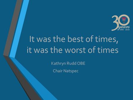 It was the best of times, it was the worst of times Kathryn Rudd OBE Chair Natspec.