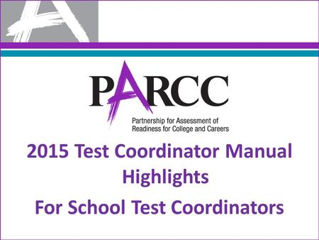 2015 Test Coordinator Manual Highlights For School Test Coordinators.