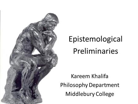 Kareem Khalifa Philosophy Department Middlebury College Epistemological Preliminaries.