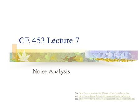 CE 453 Lecture 7 Noise Analysis See:  and