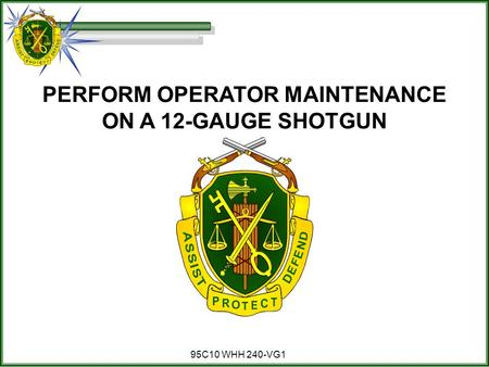 95C10 WHH 240-VG1 PERFORM OPERATOR MAINTENANCE ON A 12-GAUGE SHOTGUN.