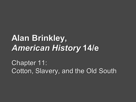 Alan Brinkley, American History 14/e Chapter 11: Cotton, Slavery, and the Old South.