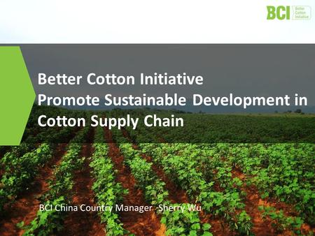 2015-7-2 Better Cotton Initiative Promote Sustainable Development in Cotton Supply Chain BCI China Country Manager Sherry Wu.