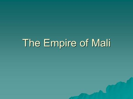 The Empire of Mali.