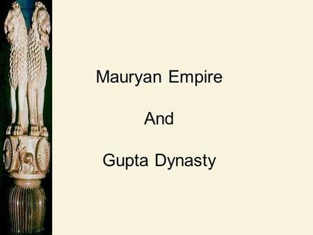 Mauryan Empire And Gupta Dynasty.
