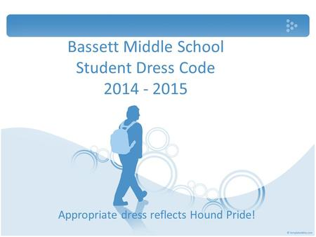 Bassett Middle School Student Dress Code 2014 - 2015 Appropriate dress reflects Hound Pride!